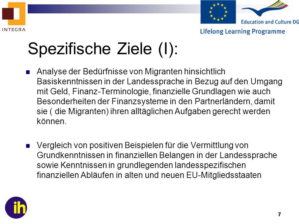 7 Spezifische Ziele (I): Analyse der Bedürfnisse von Migranten hinsichtlich Basiskenntnissen in der Landessprache in Bezug auf den Umgang mit Geld, Finanz-Terminologie, finanzielle Grundlagen wie auch Besonderheiten der Finanzsysteme in den Partnerländern, damit sie ( die Migranten) ihren alltäglichen Aufgaben gerecht werden können.