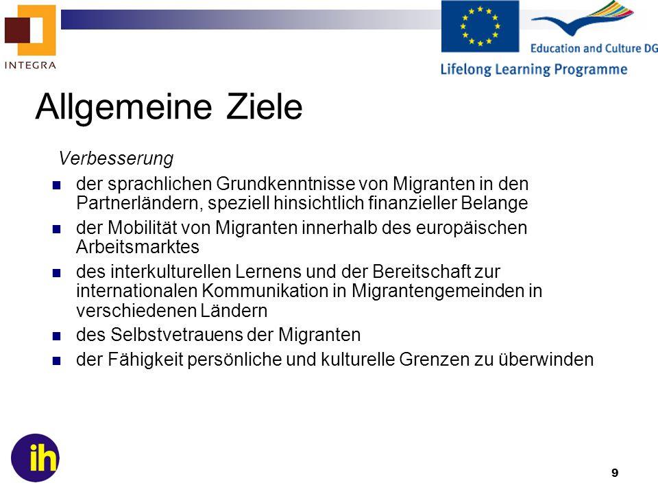 9 Allgemeine Ziele Verbesserung der sprachlichen Grundkenntnisse von Migranten in den Partnerländern, speziell hinsichtlich finanzieller Belange der M