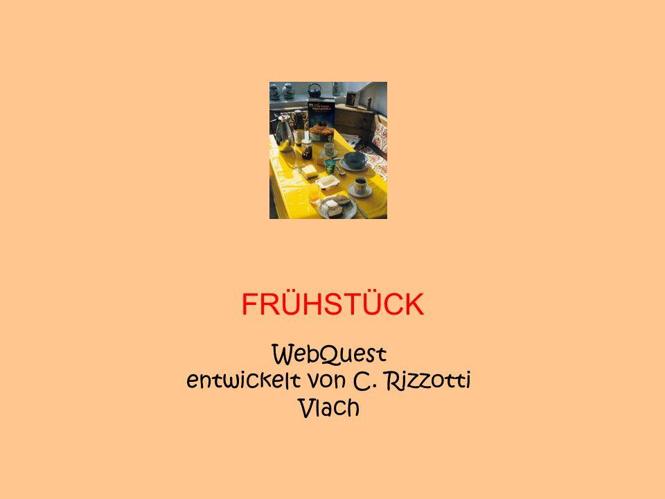 FRÜHSTÜCK WebQuest entwickelt von C. Rizzotti Vlach