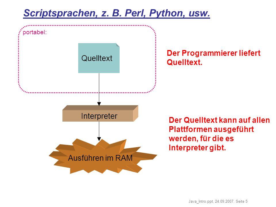 Java_Intro.ppt, 24.09.2007, Seite 5 portabel: Ausführen im RAM Scriptsprachen, z.
