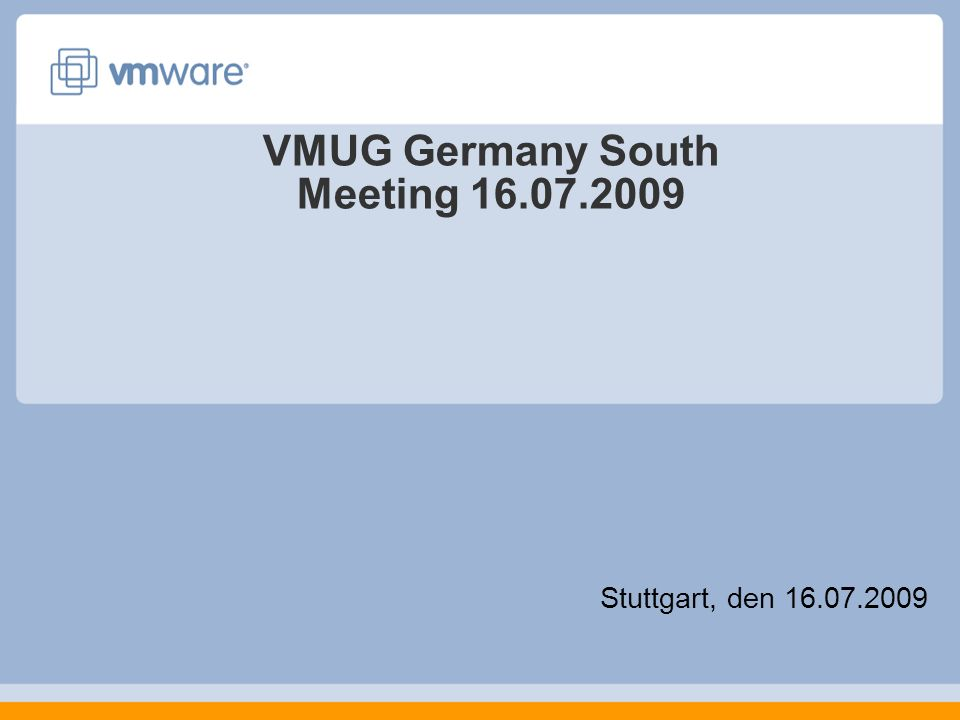 VMUG Germany South Meeting 16.07.2009 Stuttgart, den 16.07.2009