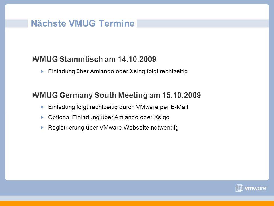 Nächste VMUG Termine VMUG Stammtisch am 14.10.2009 Einladung über Amiando oder Xsing folgt rechtzeitig VMUG Germany South Meeting am 15.10.2009 Einlad