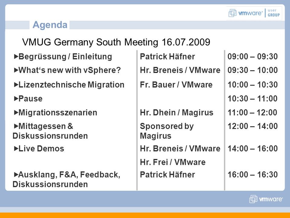 Agenda Begrüssung / Einleitung Patrick Häfner09:00 – 09:30 Whats new with vSphere? Hr. Breneis / VMware09:30 – 10:00 Lizenztechnische Migration Fr. Ba