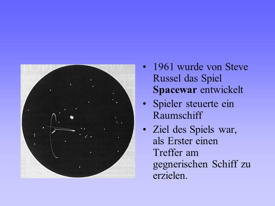1961 wurde von Steve Russel das Spiel Spacewar entwickelt Spieler steuerte ein Raumschiff Ziel des Spiels war, als Erster einen Treffer am gegnerische