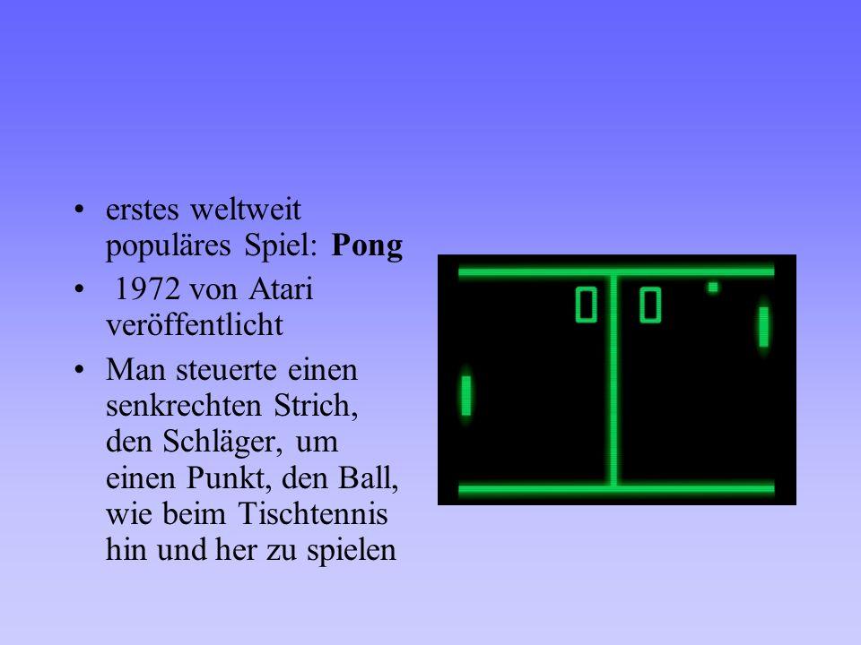 erstes weltweit populäres Spiel: Pong 1972 von Atari veröffentlicht Man steuerte einen senkrechten Strich, den Schläger, um einen Punkt, den Ball, wie