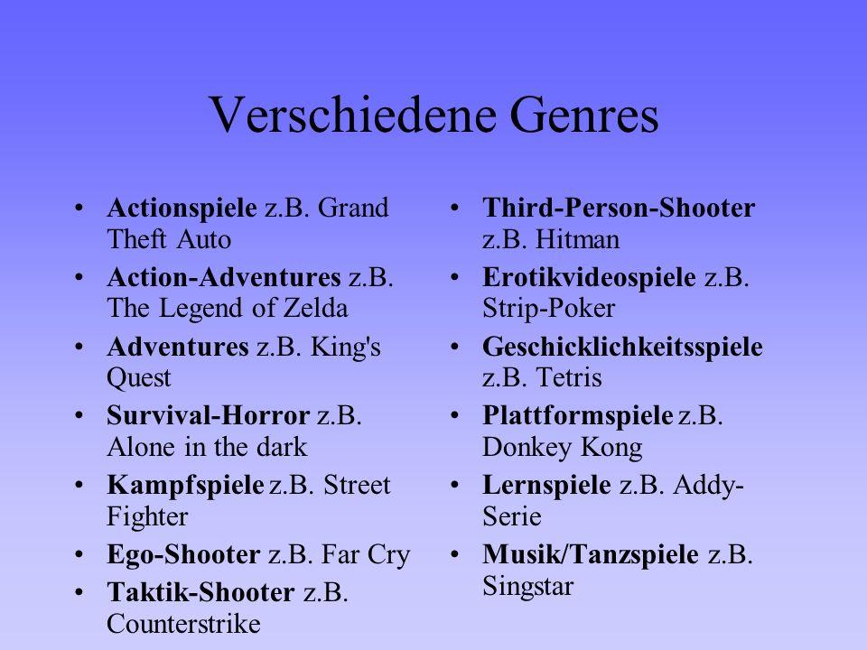 Verschiedene Genres Actionspiele z.B. Grand Theft Auto Action-Adventures z.B. The Legend of Zelda Adventures z.B. King's Quest Survival-Horror z.B. Al