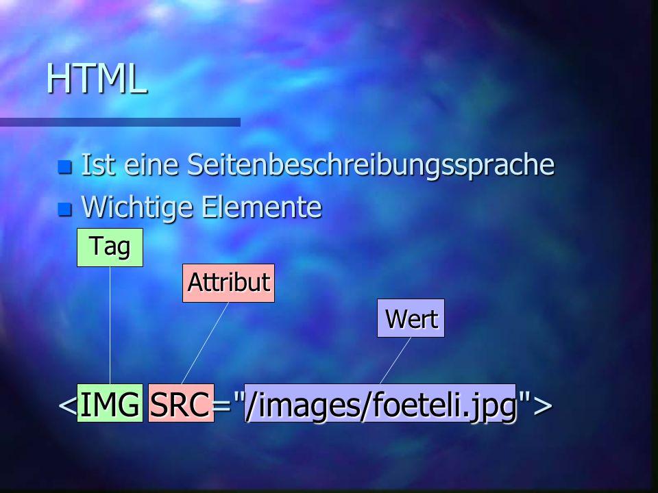 HTML n Ist eine Seitenbeschreibungssprache n Wichtige Elemente TagAttributWert