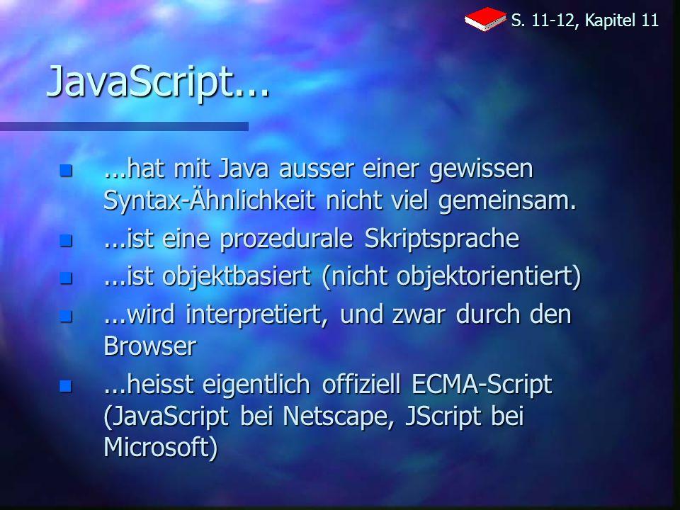 JavaScript... n...hat mit Java ausser einer gewissen Syntax-Ähnlichkeit nicht viel gemeinsam.