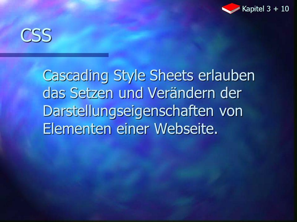 CSS Cascading Style Sheets erlauben das Setzen und Verändern der Darstellungseigenschaften von Elementen einer Webseite.