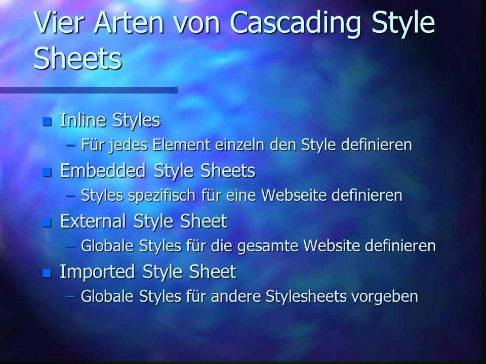 Vier Arten von Cascading Style Sheets n Inline Styles –Für jedes Element einzeln den Style definieren n Embedded Style Sheets –Styles spezifisch für eine Webseite definieren n External Style Sheet –Globale Styles für die gesamte Website definieren n Imported Style Sheet –Globale Styles für andere Stylesheets vorgeben