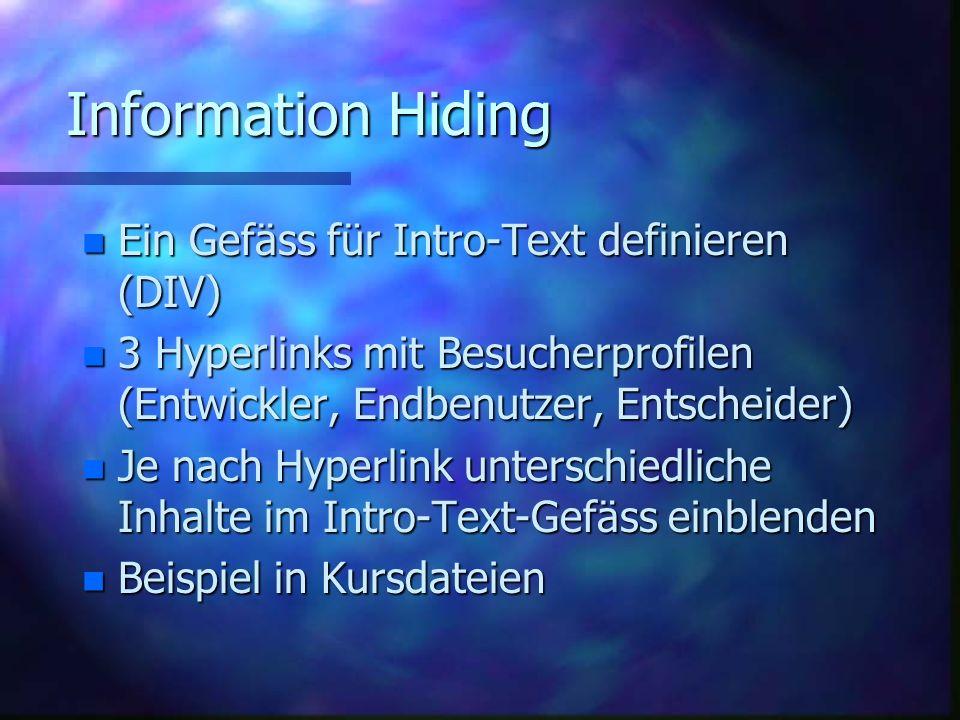 Information Hiding n Ein Gefäss für Intro-Text definieren (DIV) n 3 Hyperlinks mit Besucherprofilen (Entwickler, Endbenutzer, Entscheider) n Je nach Hyperlink unterschiedliche Inhalte im Intro-Text-Gefäss einblenden n Beispiel in Kursdateien
