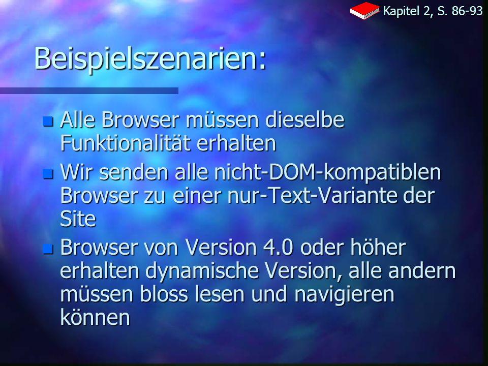 Beispielszenarien: n Alle Browser müssen dieselbe Funktionalität erhalten n Wir senden alle nicht-DOM-kompatiblen Browser zu einer nur-Text-Variante der Site n Browser von Version 4.0 oder höher erhalten dynamische Version, alle andern müssen bloss lesen und navigieren können Kapitel 2, S.