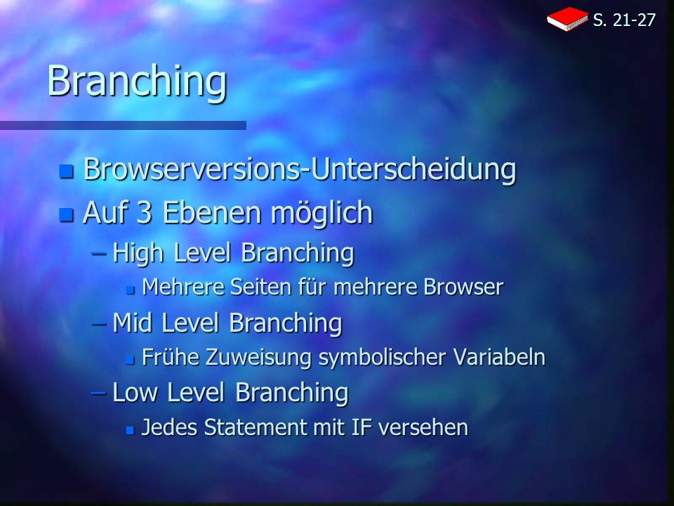 Branching n Browserversions-Unterscheidung n Auf 3 Ebenen möglich –High Level Branching n Mehrere Seiten für mehrere Browser –Mid Level Branching n Frühe Zuweisung symbolischer Variabeln –Low Level Branching n Jedes Statement mit IF versehen S.