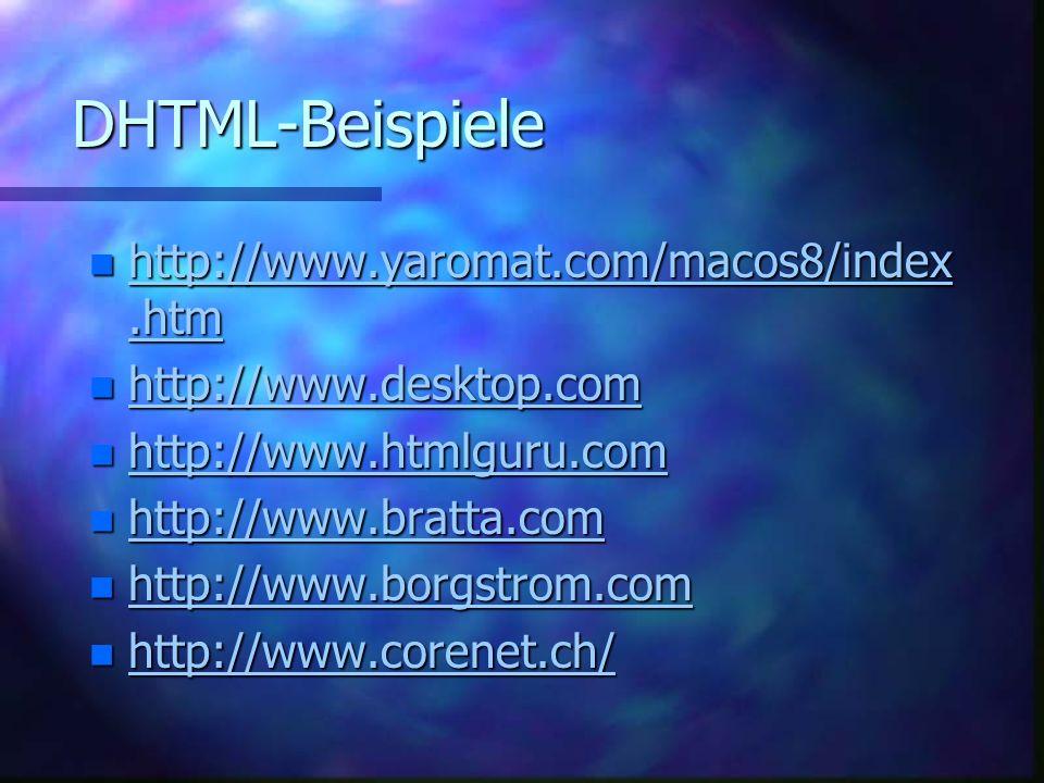 Zweistufige Dropdown- Navigation n Formular mit Dropdown und Go-Button –http://stars.com/Authoring/HTML/Forms/se lect_s.html http://stars.com/Authoring/HTML/Forms/se lect_s.htmlhttp://stars.com/Authoring/HTML/Forms/se lect_s.html n Option 1: Objektmethode bei Dropdown-Auswahl –http://www.cei.net/~rgriebel/drop.html http://www.cei.net/~rgriebel/drop.html n Option 2: Ändern des Dropdown 2 aufgrund Auwahl Dropdown 1 –http://bronze.ch/deutsch/prod/halb http://bronze.ch/deutsch/prod/halb