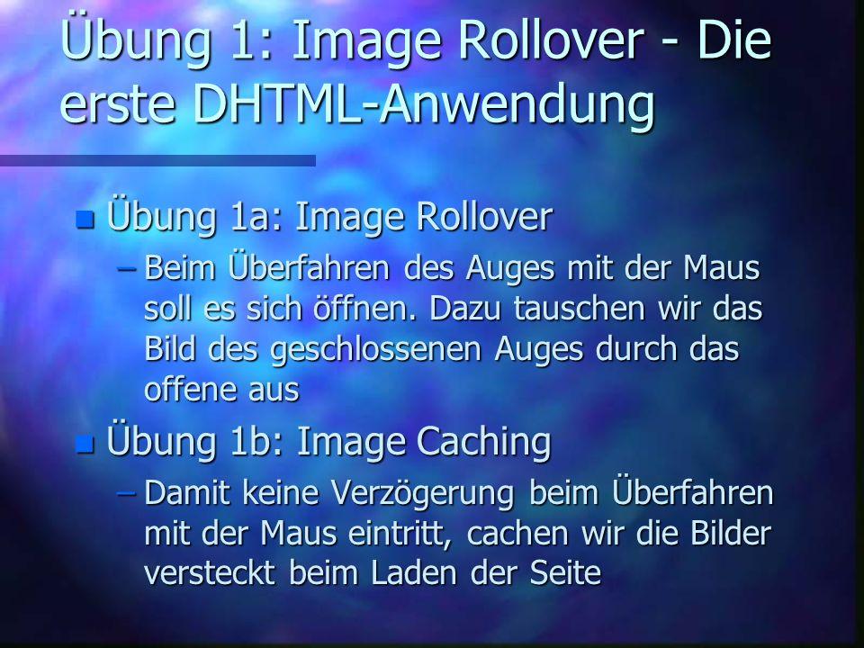 Übung 1: Image Rollover - Die erste DHTML-Anwendung n Übung 1a: Image Rollover –Beim Überfahren des Auges mit der Maus soll es sich öffnen.