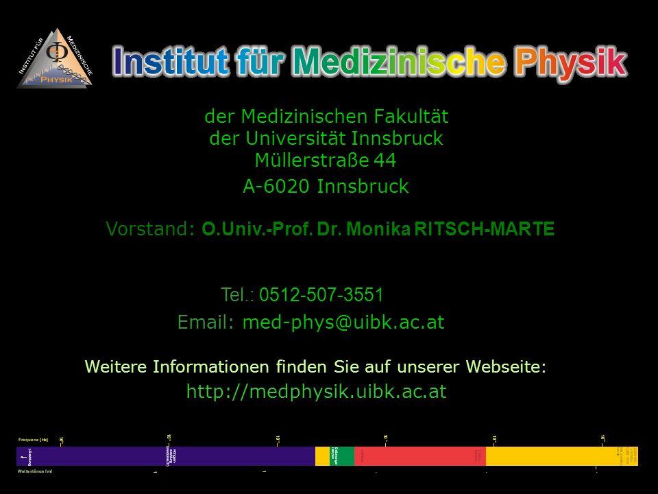 der Medizinischen Fakultät der Universität Innsbruck Müllerstraße 44 A-6020 Innsbruck Email: med-phys@uibk.ac.at Weitere Informationen finden Sie auf