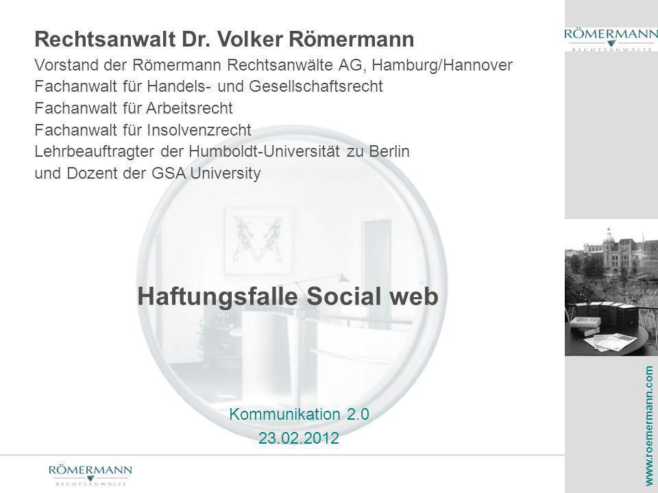 1 Haftungsfalle Social web Rechtsanwalt Dr. Volker Römermann Vorstand der Römermann Rechtsanwälte AG, Hamburg/Hannover Fachanwalt für Handels- und Ges