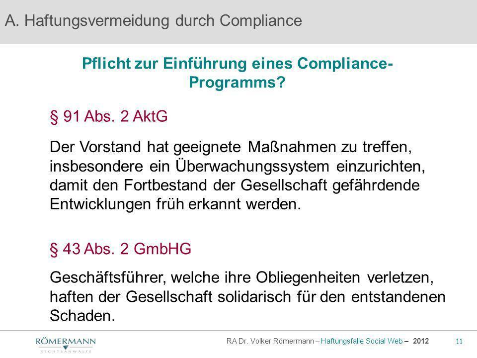 11 RA Dr. Volker Römermann – Haftungsfalle Social Web – 2012 Pflicht zur Einführung eines Compliance- Programms? A. Haftungsvermeidung durch Complianc