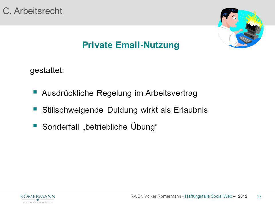 C. Arbeitsrecht gestattet: Private Email-Nutzung Ausdrückliche Regelung im Arbeitsvertrag Stillschweigende Duldung wirkt als Erlaubnis Sonderfall betr