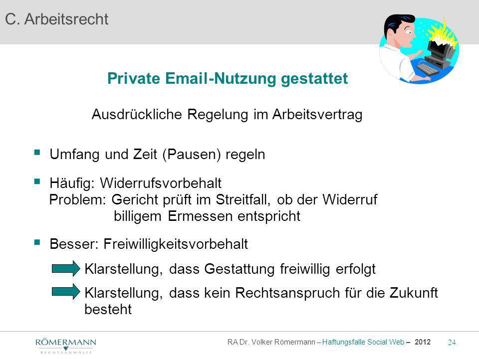 C. Arbeitsrecht Private Email-Nutzung gestattet Ausdrückliche Regelung im Arbeitsvertrag Umfang und Zeit (Pausen) regeln Häufig: Widerrufsvorbehalt Pr