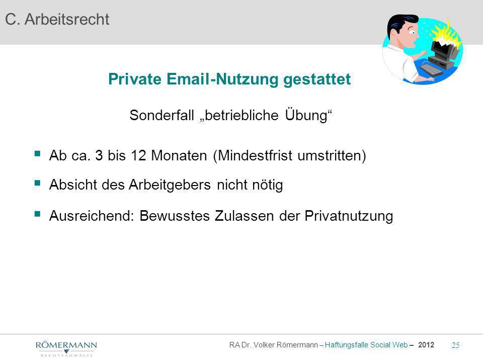 C. Arbeitsrecht Private Email-Nutzung gestattet Sonderfall betriebliche Übung Ab ca. 3 bis 12 Monaten (Mindestfrist umstritten) Absicht des Arbeitgebe