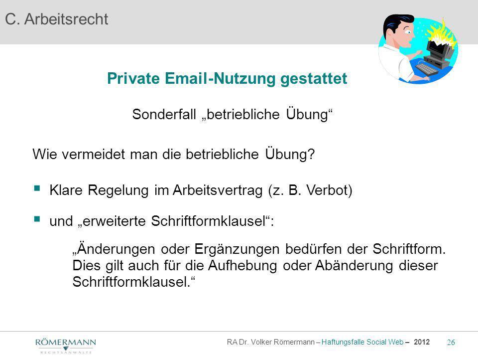 C. Arbeitsrecht Private Email-Nutzung gestattet Sonderfall betriebliche Übung Wie vermeidet man die betriebliche Übung? Klare Regelung im Arbeitsvertr