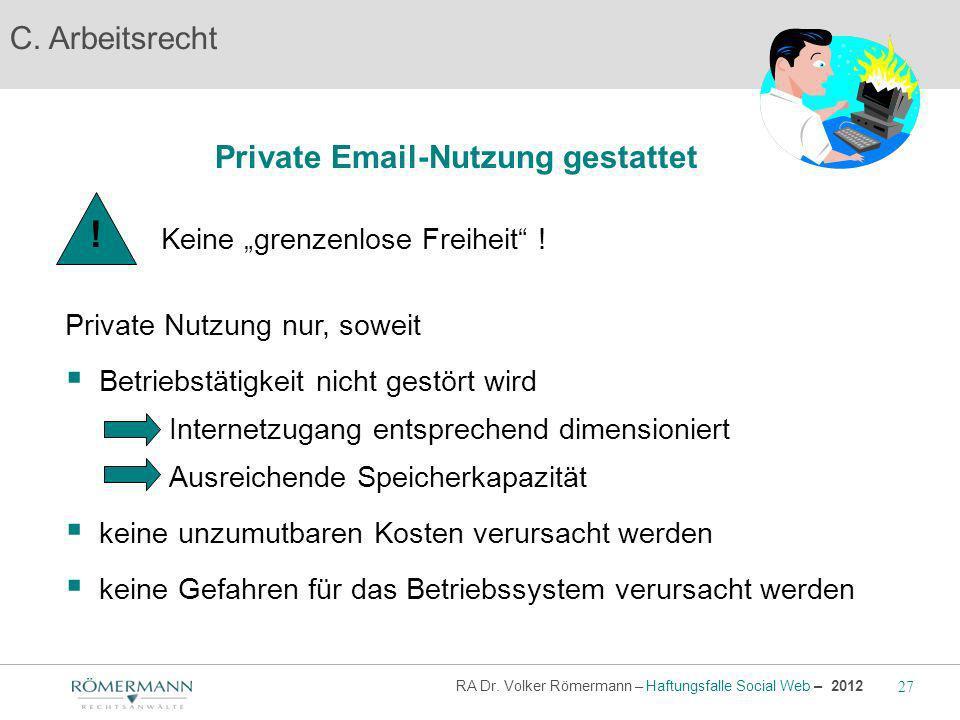 C. Arbeitsrecht Private Email-Nutzung gestattet Private Nutzung nur, soweit Betriebstätigkeit nicht gestört wird Keine grenzenlose Freiheit ! ! keine