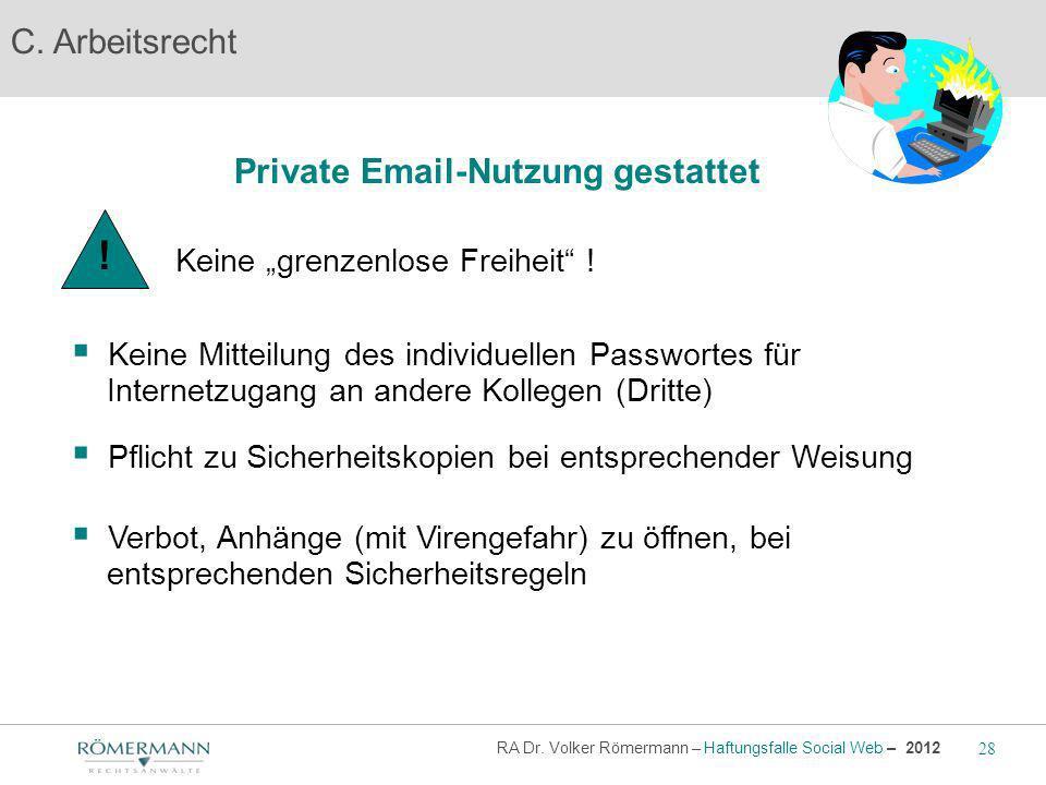 C. Arbeitsrecht Private Email-Nutzung gestattet Keine Mitteilung des individuellen Passwortes für Internetzugang an andere Kollegen (Dritte) Pflicht z