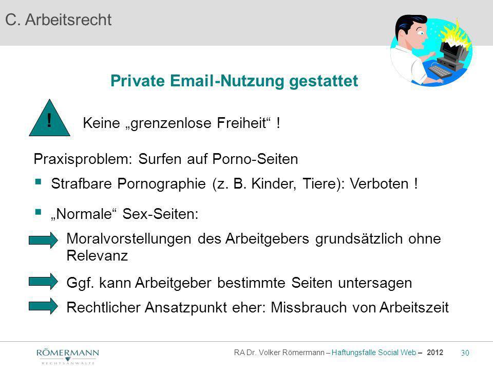 C. Arbeitsrecht Private Email-Nutzung gestattet Praxisproblem: Surfen auf Porno-Seiten Strafbare Pornographie (z. B. Kinder, Tiere): Verboten ! Keine
