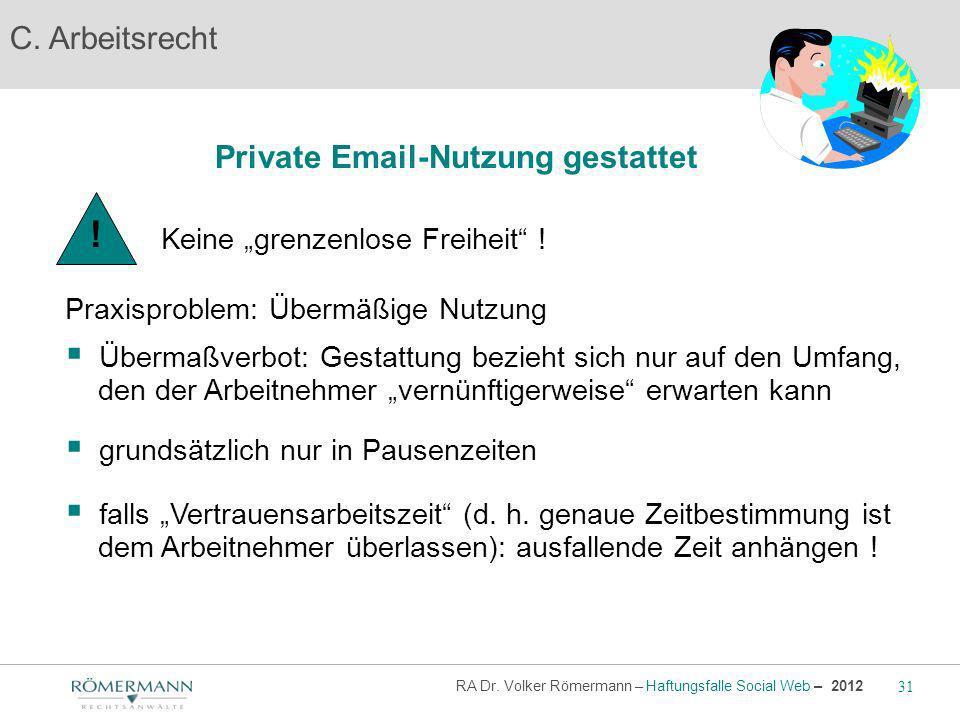 C. Arbeitsrecht Private Email-Nutzung gestattet Praxisproblem: Übermäßige Nutzung Übermaßverbot: Gestattung bezieht sich nur auf den Umfang, den der A