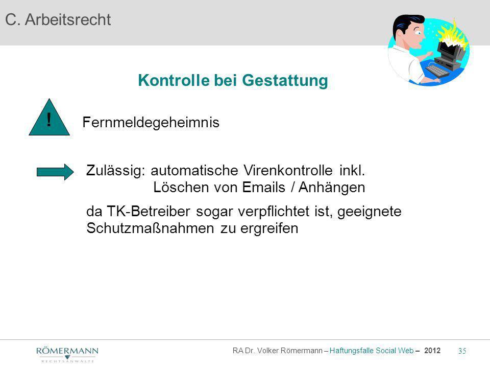 C. Arbeitsrecht Kontrolle bei Gestattung Zulässig: automatische Virenkontrolle inkl. Löschen von Emails / Anhängen da TK-Betreiber sogar verpflichtet