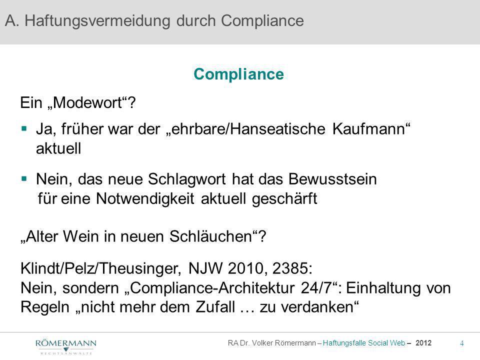 4 RA Dr. Volker Römermann – Haftungsfalle Social Web – 2012 Compliance A. Haftungsvermeidung durch Compliance Ein Modewort? Nein, das neue Schlagwort