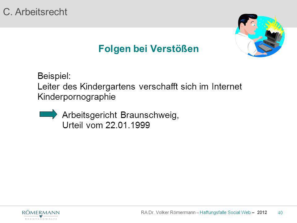C. Arbeitsrecht Beispiel: Leiter des Kindergartens verschafft sich im Internet Kinderpornographie Arbeitsgericht Braunschweig, Urteil vom 22.01.1999 F