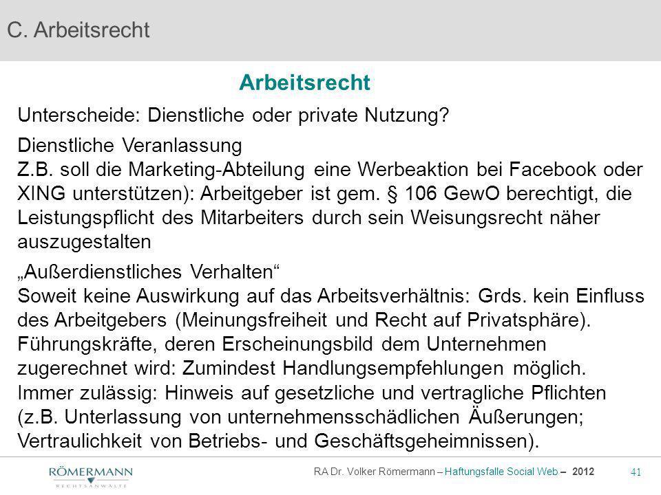 41 RA Dr. Volker Römermann – Haftungsfalle Social Web – 2012 Arbeitsrecht C. Arbeitsrecht Unterscheide: Dienstliche oder private Nutzung? Dienstliche