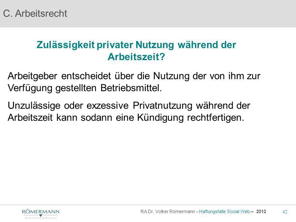 42 RA Dr. Volker Römermann – Haftungsfalle Social Web – 2012 Zulässigkeit privater Nutzung während der Arbeitszeit? C. Arbeitsrecht Arbeitgeber entsch
