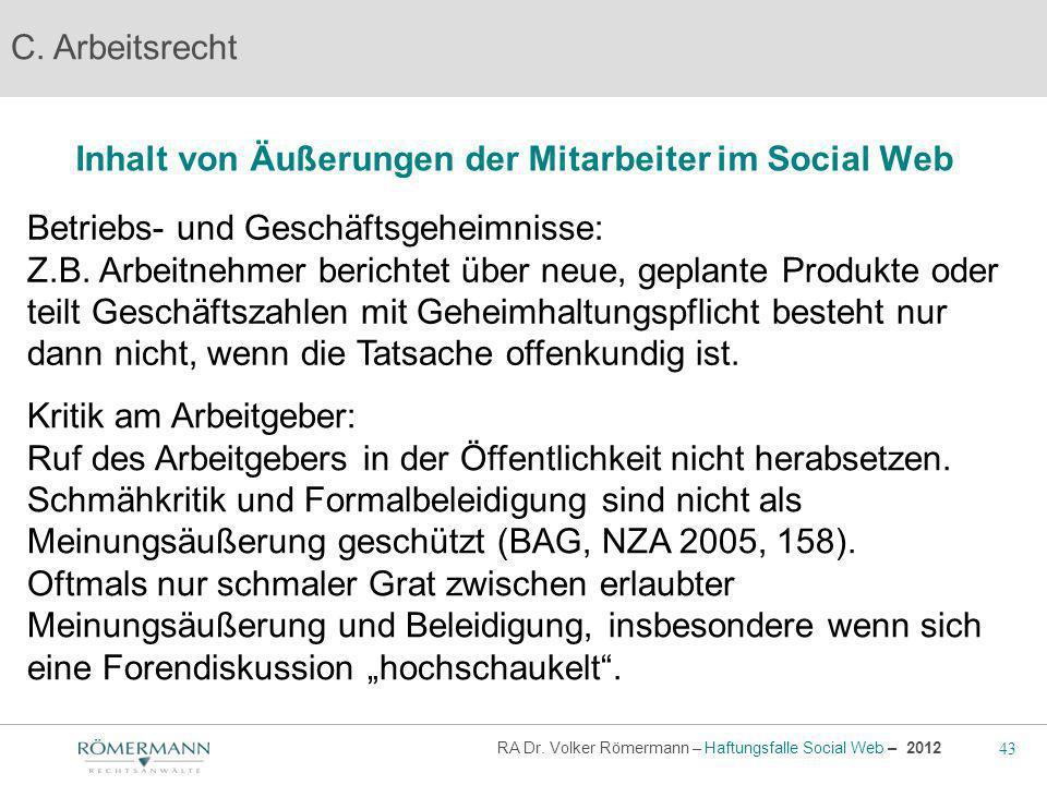 43 RA Dr. Volker Römermann – Haftungsfalle Social Web – 2012 Inhalt von Äußerungen der Mitarbeiter im Social Web C. Arbeitsrecht Betriebs- und Geschäf