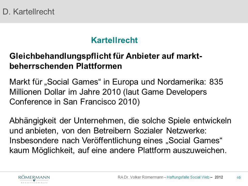 46 RA Dr. Volker Römermann – Haftungsfalle Social Web – 2012 Kartellrecht D. Kartellrecht Gleichbehandlungspflicht für Anbieter auf markt- beherrschen
