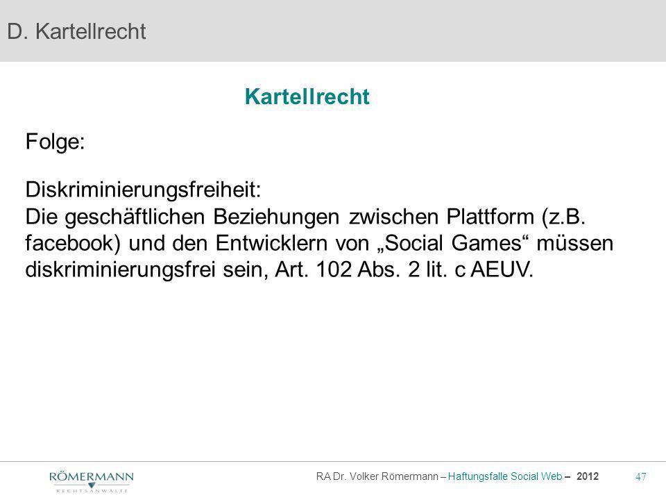 47 RA Dr. Volker Römermann – Haftungsfalle Social Web – 2012 Kartellrecht D. Kartellrecht Folge: Diskriminierungsfreiheit: Die geschäftlichen Beziehun