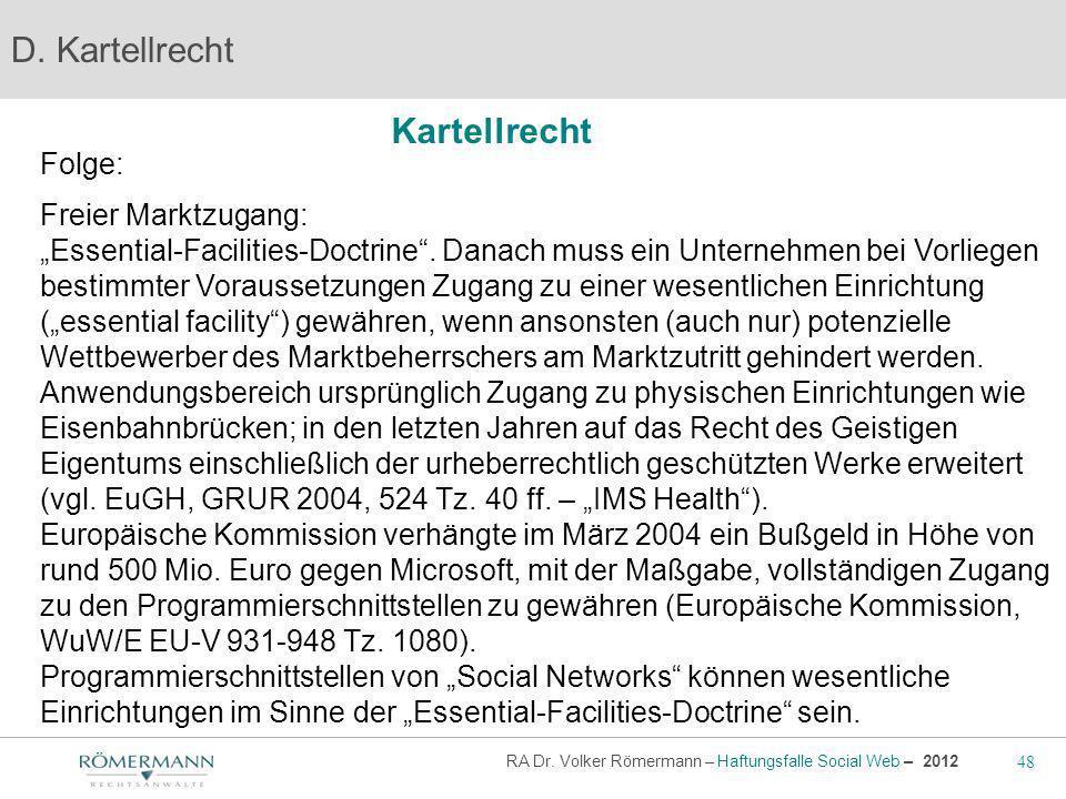 48 RA Dr. Volker Römermann – Haftungsfalle Social Web – 2012 Kartellrecht D. Kartellrecht Folge: Freier Marktzugang: Essential-Facilities-Doctrine. Da