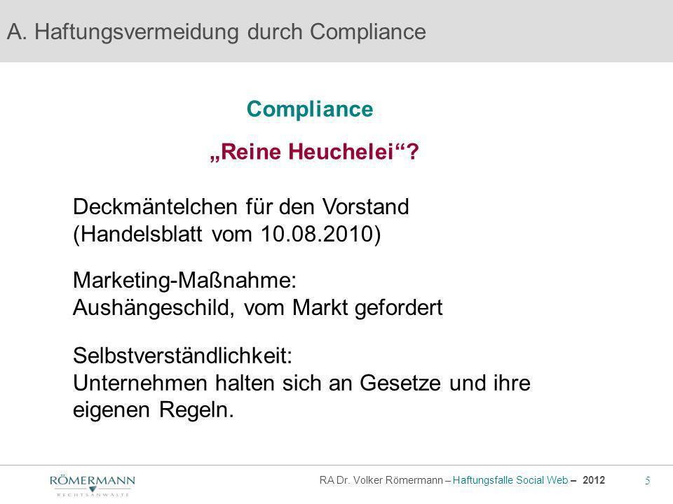 5 RA Dr. Volker Römermann – Haftungsfalle Social Web – 2012 Compliance A. Haftungsvermeidung durch Compliance Reine Heuchelei? Deckmäntelchen für den