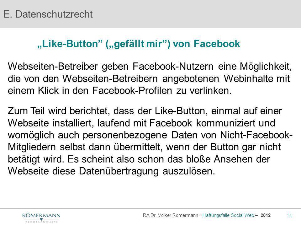 51 RA Dr. Volker Römermann – Haftungsfalle Social Web – 2012 Like-Button (gefällt mir) von Facebook E. Datenschutzrecht Webseiten-Betreiber geben Face