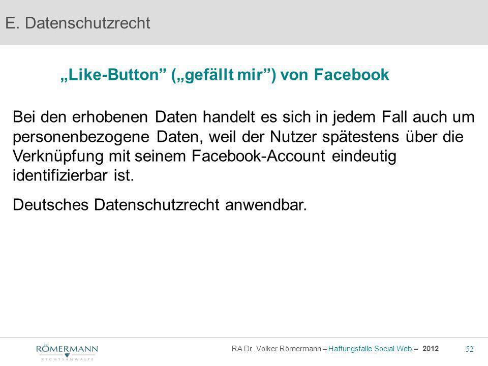 52 RA Dr. Volker Römermann – Haftungsfalle Social Web – 2012 Like-Button (gefällt mir) von Facebook E. Datenschutzrecht Bei den erhobenen Daten handel