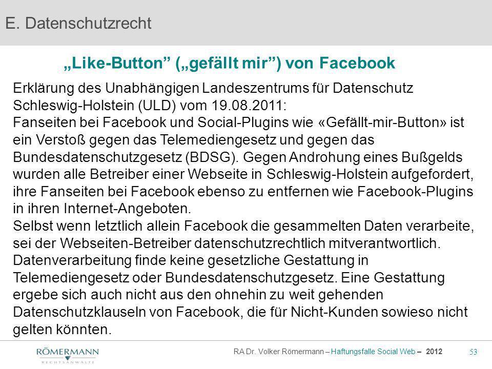 53 RA Dr. Volker Römermann – Haftungsfalle Social Web – 2012 Like-Button (gefällt mir) von Facebook E. Datenschutzrecht Erklärung des Unabhängigen Lan