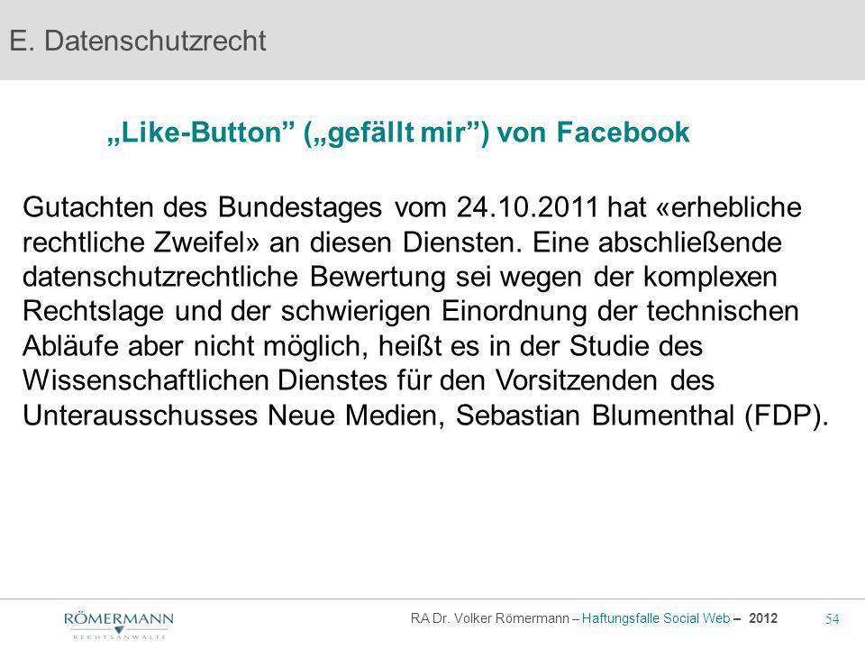 54 RA Dr. Volker Römermann – Haftungsfalle Social Web – 2012 Like-Button (gefällt mir) von Facebook E. Datenschutzrecht Gutachten des Bundestages vom