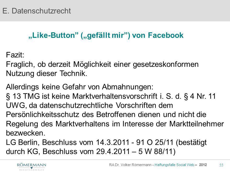 55 RA Dr. Volker Römermann – Haftungsfalle Social Web – 2012 Like-Button (gefällt mir) von Facebook E. Datenschutzrecht Fazit: Fraglich, ob derzeit Mö