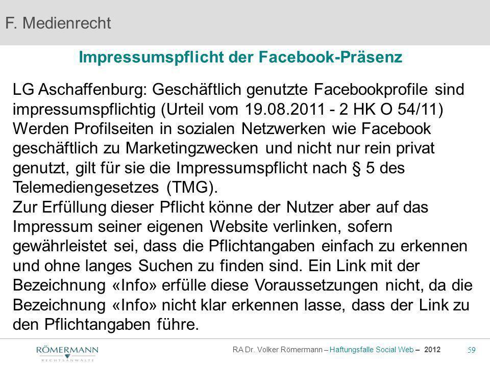 59 RA Dr. Volker Römermann – Haftungsfalle Social Web – 2012 Impressumspflicht der Facebook-Präsenz F. Medienrecht LG Aschaffenburg: Geschäftlich genu