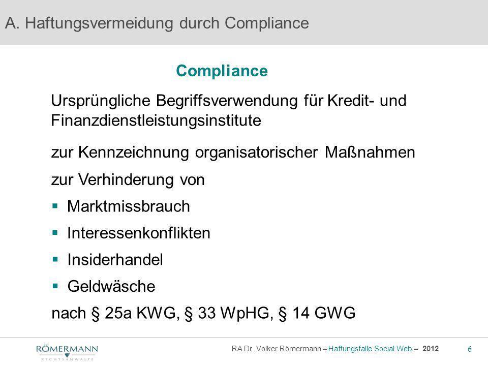 6 RA Dr. Volker Römermann – Haftungsfalle Social Web – 2012 Compliance A. Haftungsvermeidung durch Compliance zur Kennzeichnung organisatorischer Maßn
