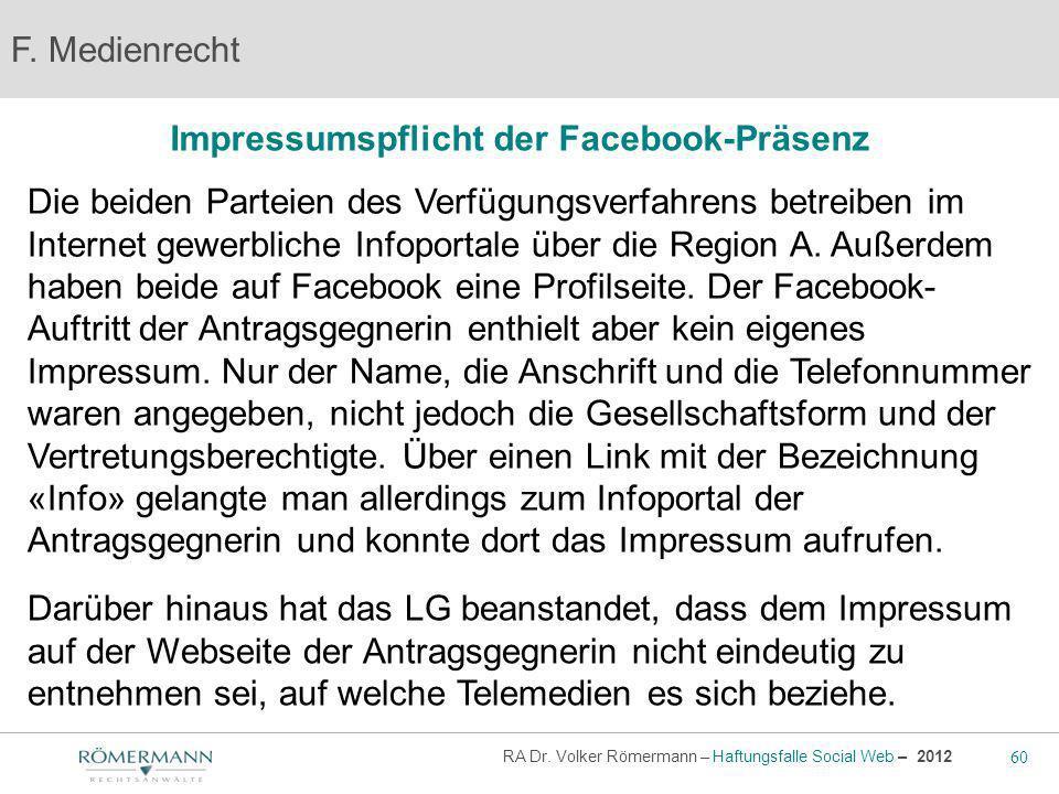 60 RA Dr. Volker Römermann – Haftungsfalle Social Web – 2012 Impressumspflicht der Facebook-Präsenz F. Medienrecht Die beiden Parteien des Verfügungsv