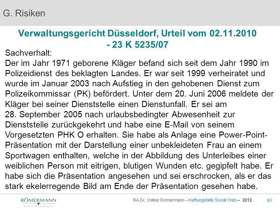 63 RA Dr. Volker Römermann – Haftungsfalle Social Web – 2012 Verwaltungsgericht Düsseldorf, Urteil vom 02.11.2010 - 23 K 5235/07 G. Risiken Sachverhal