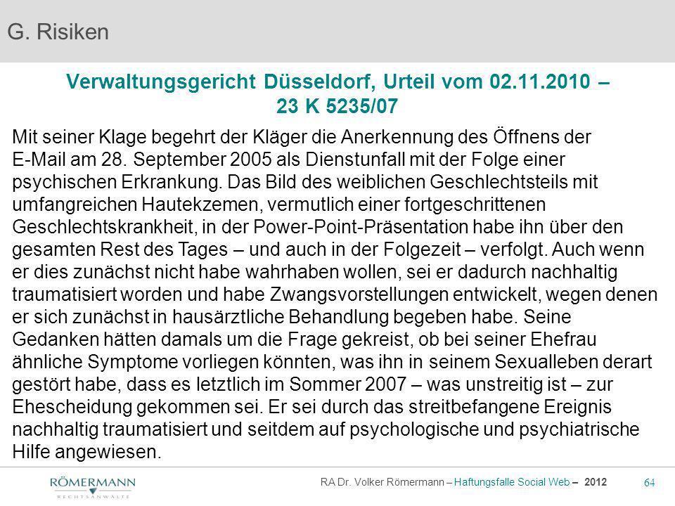 64 RA Dr. Volker Römermann – Haftungsfalle Social Web – 2012 Verwaltungsgericht Düsseldorf, Urteil vom 02.11.2010 – 23 K 5235/07 G. Risiken Mit seiner